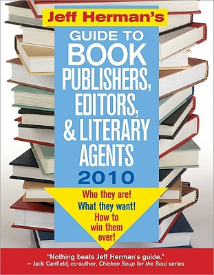 Jeff Herman's Guide to Book Publishers, Editors, & Literary Agents: Who They Are! What They Want! How to Win Them Over! - Herman, Jeff
