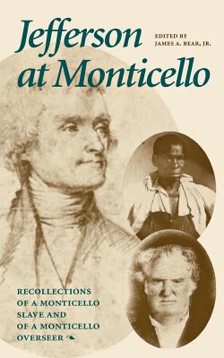 Jefferson at Monticello: Memoirs of a Monticello Slave and Jefferson at Monticello - Bear, James A, Jr. (Editor), and Campbell, Charles, and Pierson, Hamilton Wilcox