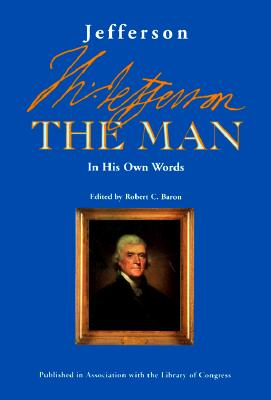 Jefferson the Man: In His Own Words - Jefferson, Thomas