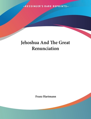 Jehoshua and the Great Renunciation - Hartmann, Franz