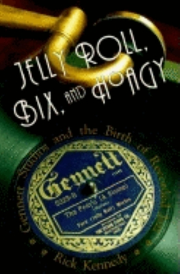 Jelly Roll, Bix, and Hoagy: Gennett Studios and the Birth of Recorded Jazz - Kennedy, Rick, and Allen, Steve (Foreword by)