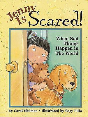 Jenny Is Scared!: When Something Sad Happens in the World - Shuman, Carol