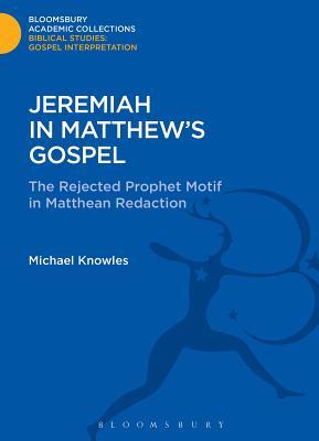 Jeremiah in Matthew's Gospel: The Rejected Prophet Motif in Matthean Redaction - Knowles, Michael