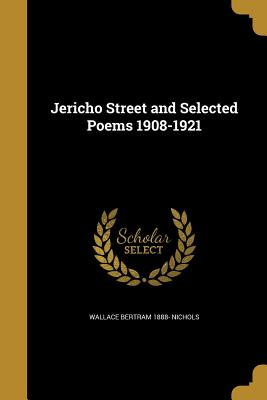 Jericho Street and Selected Poems 1908-1921 - Nichols, Wallace Bertram 1888-