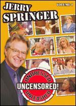Jerry Springer: Undressed, Unleashed and Uncensored, Vol. 1