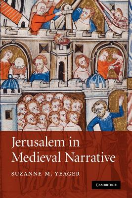 Jerusalem in Medieval Narrative - Yeager, Suzanne M.