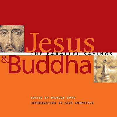 Jesus and Buddha: The Parallel Sayings - Borg, Marcus