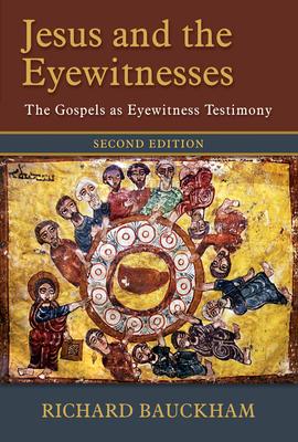 Jesus and the Eyewitnesses: The Gospels as Eyewitness Testimony - Bauckham, Richard