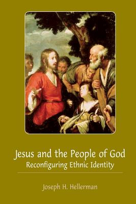 Jesus and the People of God: Reconfiguring Ethnic Identity - Hellerman, Joseph H