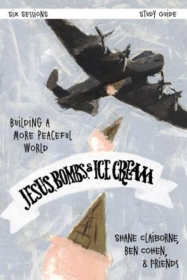Jesus, Bombs, and Ice Cream Study Guide: Building a More Peaceful World - Claiborne, Shane, and Cohen, Ben