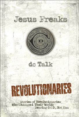 Jesus Freaks: Revolutionaries: Stories of Revolutionaries Who Changed Their World: Fearing God, Not Man - DC Talk