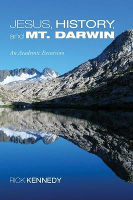 Jesus, History, and Mount Darwin: An Academic Excursion - Kennedy, Rick