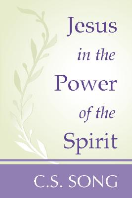 Jesus in the Power of the Spirit - Song, Choan-Seng