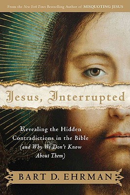 Jesus, Interrupted: Revealing the Hidden Contradictions in the Bible (and Why We Don't Know about Them) - Ehrman, Bart D