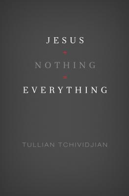 Jesus + Nothing = Everything - Tchividjian, Tullian