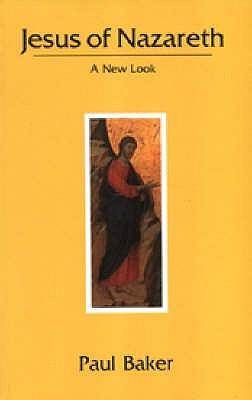 Jesus of Nazareth: A New Look - Baker, Paul