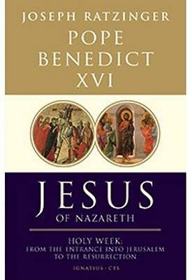 Jesus of Nazareth: Holy Week: from the Entrance into Jerusalem to the Resurrection Pt. 2 - Benedict XVI, Pope