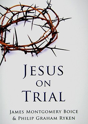 Jesus on Trial - Boice, James Montgomery, and Ryken, Philip Graham