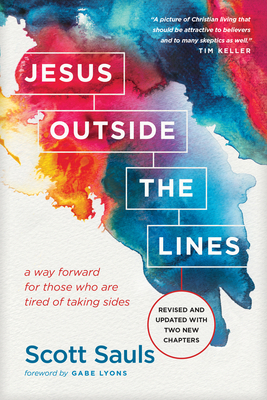 Jesus Outside the Lines: A Way Forward for Those Who Are Tired of Taking Sides - Sauls, Scott, and Lyons, Gabe (Foreword by)