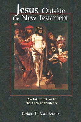 Jesus Outside the New Testament: An Introduction to the Ancient Evidence - Van Voorst, Robert