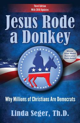 Jesus Rode a Donkey: Why Millions of Christians Are Democrats - Seger, Linda, Dr.