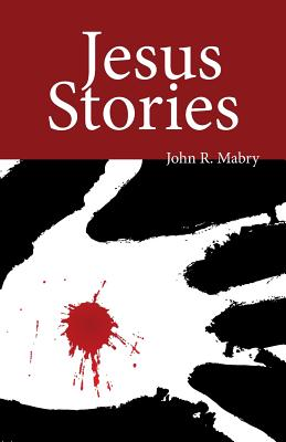 Jesus Stories - Mabry, John R, Rev., PhD