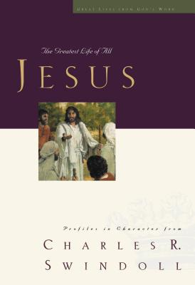 Jesus: The Greatest Life of All - Swindoll, Charles R, Dr.