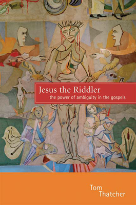 Jesus the Riddler: The Power of Ambiguity in the Gospels - Thatcher, Tom