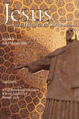 Jesus: Through the Qur'an and Shi'ite Narrations - Qa'im, Mahdi Muntazir (Compiled by)