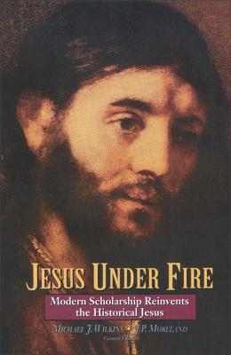 Jesus Under Fire: Modern Scholarship Reinvents the Historical Jesus - Wilkins, Michael J, Mr., PH.D. (Editor), and Moreland, J P (Editor)