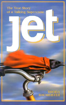 Jet: The True Story of a Talking Supercrow - Bacmeister, Rhoda
