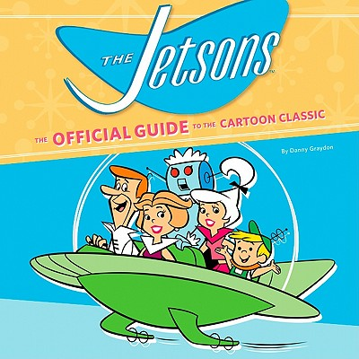 Jetsons: The Official Guide to Their Cartoon World - Graydon, Danny