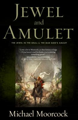 Jewel and Amulet: The Jewel in the Skull and the Mad God's Amulet - Moorcock, Michael