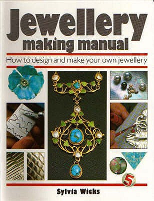 Jewellery Making Manual: How to Design and Make Your Own Jewellery - Wicks, Sylvia