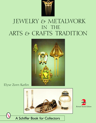 Jewelry & Metalwork in the Arts & Crafts Tradition - Karlin, Elyse Zorn