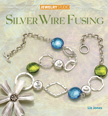 Jewelry Studio: Silver Wire Fusing - Jones, Liz, Dr.