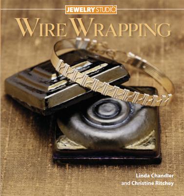Jewelry Studio: Wire Wrapping - Chandler, Linda, and Ritchey, Christine