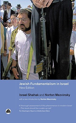 Jewish Fundamentalism in Israel - Shahak, Israel, and Mezvinsky, Norton (Introduction by)