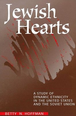 Jewish Hearts: A Study of Dynamic Ethnicity in the United States and the Soviet Union - Hoffman, Betty N