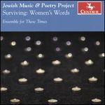 Jewish Music & Poetry Project: Surviving - Women's Words