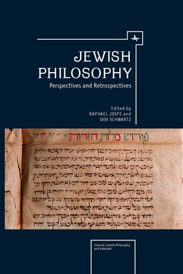 Jewish Philosophy: Perspectives and Retrospectives - Jospe, Raphael (Editor), and Schwartz, Dov (Editor)