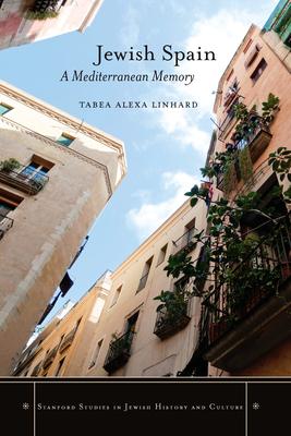 Jewish Spain: A Mediterranean Memory - Linhard, Tabea Alexa