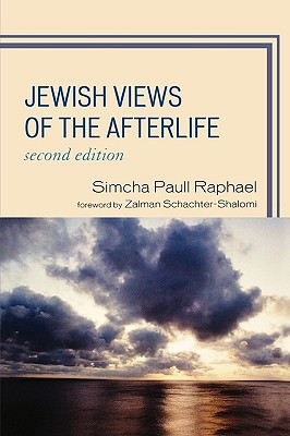 Jewish Views of the Afterlife - Raphael, Simcha Paull, PhD