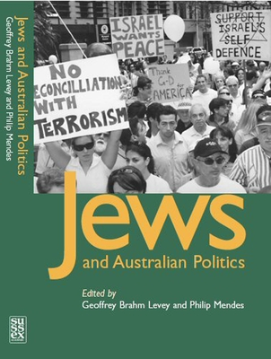 Jews and Australian Politics - Levey, Geoffrey Brahm (Editor), and Mendes, Philip (Editor)
