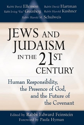 Jews and Judiasm in the 21st Century: Human Responsibility, the Presense of God and the Future of the Covenant - Feinstein, Edward, Rabbi (Editor)