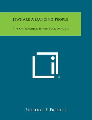 Jews Are a Dancing People: Tips on Teaching Jewish Folk Dancing - Freehof, Florence E