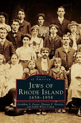 Jews of Rhode Island, 1658-1958 - Foster, Geraldine S, and Horvitz, Eleanor F, and Cohen, Judith Weiss