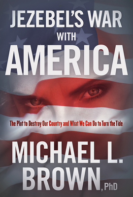 Jezebel's War with America: The Plot to Destroy Our Country and What We Can Do to Turn the Tide - Brown, Michael L