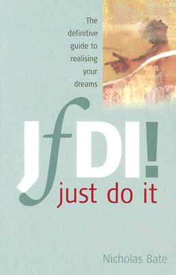 JfDI! Just Do It: The Definitive Guide to Realising Your Dreams - Bate, Nicholas
