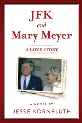 JFK and Mary Meyer: A Love Story - Kornbluth, Jesse